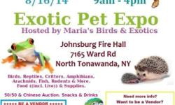 Maria's Birds & Exotics would like to invite you to attend our Exotic Pet Expo! It's only $3.00 to enter. There will be lots to see and buy. We'll have a large chinese auction and 50/50 raffle. +++ We are still looking for vendors to fill the space ++++